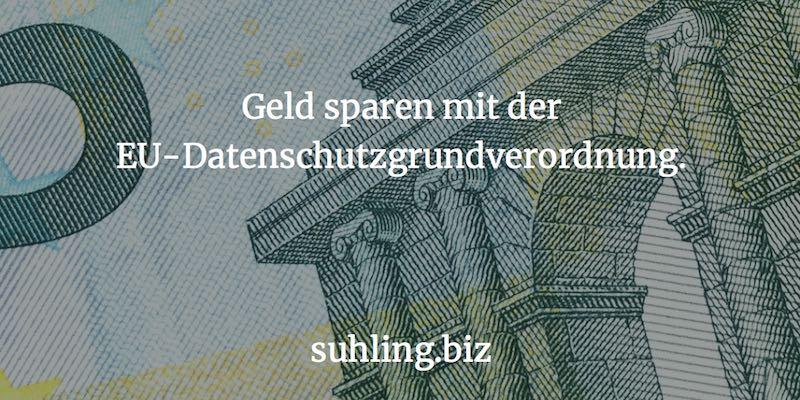 Geld sparen mit der EU-Datenschutzgrundverordnung